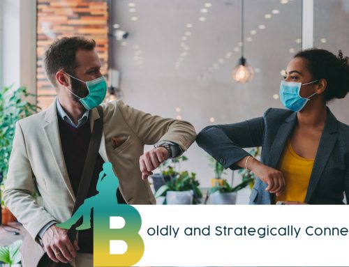 PART 1 of 5: BOLDLY and STRATEGICALLY CONNECT (BRAVE is A Five-Part Series focused on Tribeworking, Not Networking for a Booming Business, Career and Community)