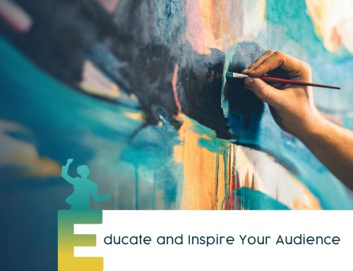 PART 5 OF 5: EDUCATE AND INSPIRE YOUR AUDIENCE (BRAVE is A Five-Part Series focused on Tribeworking, Not Networking for a Booming Business, Career and Community)